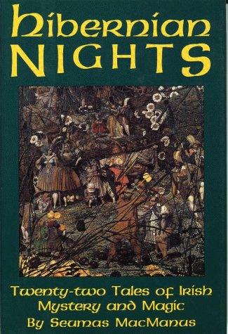 Hibernian Nights: Twenty-Two Tales of Irish Mystery and Magic: MacManus Seumas