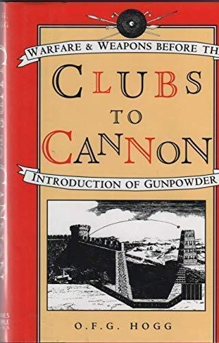 9781566193641: Clubs to Cannon: Warfare & Weapons Before the Introduction of Gunpowder