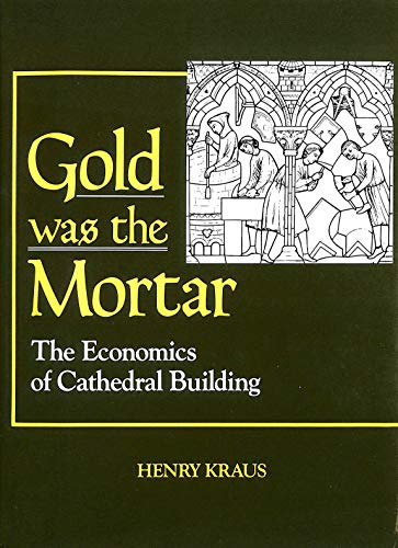 9781566194211: Gold Was the Mortar: Economics of Cathedral Building