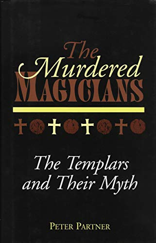 Murdered Magicians - The Templars And Their: Peter Partner