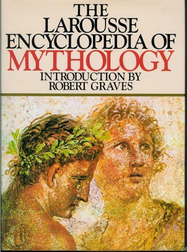 The Larousse Encyclopedia of Mythology: Graves, Robert