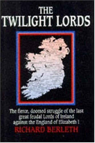 9781566195980: The Twilight Lords: An Irish Chronicle: The Fierce, Doomed Struggle of the Last Great Feudal Lords of Ireland Against the England of Elizabeth I