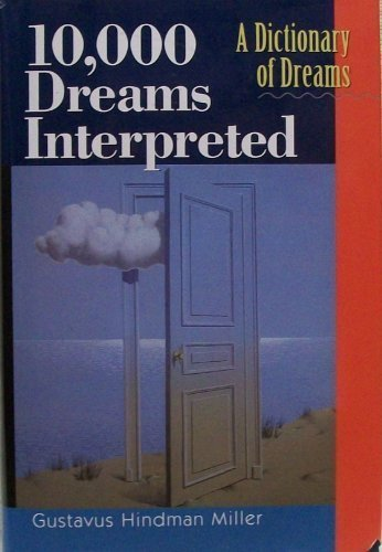 10,000 Dreams Interpreted: A Dictionary of Dreams: Gustavus Hindman Miller