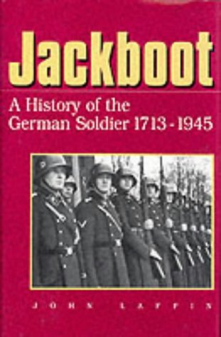 Jackboot A History of the German Soldier 1713-1945
