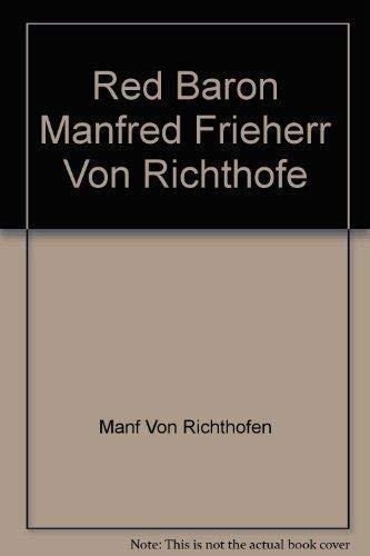 Red Baron Manfred Frieherr Von Richthofe: Manfred Von Richthofen