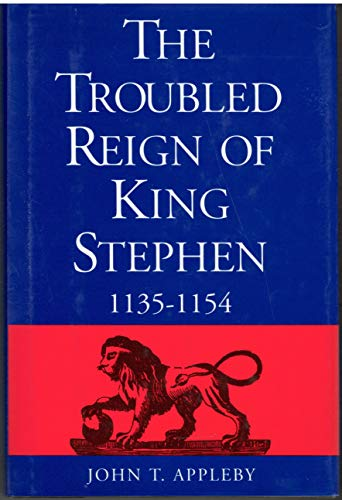 The Troubled Reign of King Stephen: 1135-1154: John T. Appleby