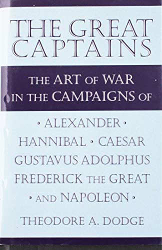 Great captains: The art of war in the campaigns of Alexander, Hannibal, Caesar, Gustavus Adolphus, ...