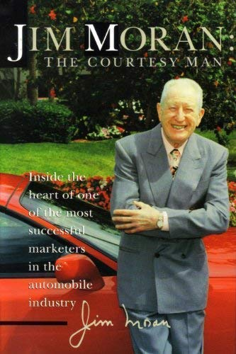 9781566250443: Jim Moran, the Courtesy Man: Inside the Heart of One of the Most Successful Marketers in the Automobile Industry
