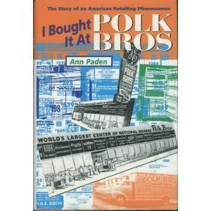 I Bought It at Polk Bros: The Story of an American Retailing Phenomenon: Paden, Ann