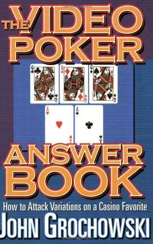 The Video Poker Answer Book: How to Attack Variations on a Casino Favorite: How to Attack New Variations of This Game - John Grochowski