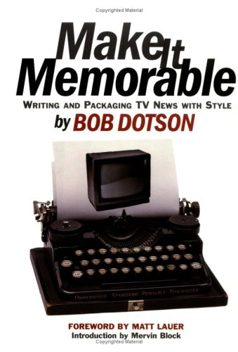 9781566251587: Make it Memorable: Writing and Packaging TV News with Style
