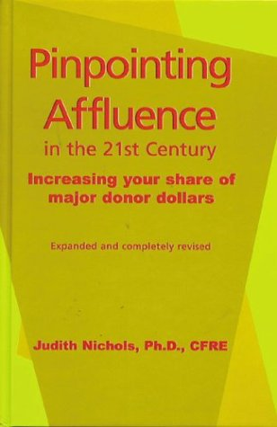 Pinpointing Affluence in the 21st Century: Increasing Your Share of Major Donor Dollars: Judith ...