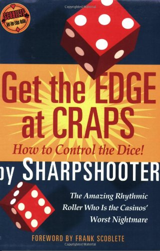 Get the Edge at Craps (Scoblete Get-the-Edge Guide): Sharpshooter