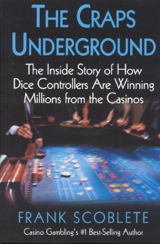 Craps Underground: The Inside Story of How Dice Controllers are Winning Millions from the Casinos!:...