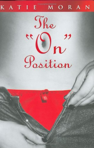 The On Position: The Sexual (Mis) Adventures: Moran, Katie