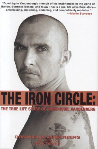 The Iron Circle: The True Life Story of Dominiquie Vandenberg: Vanderburg, Dominiquie; Rever, Rick
