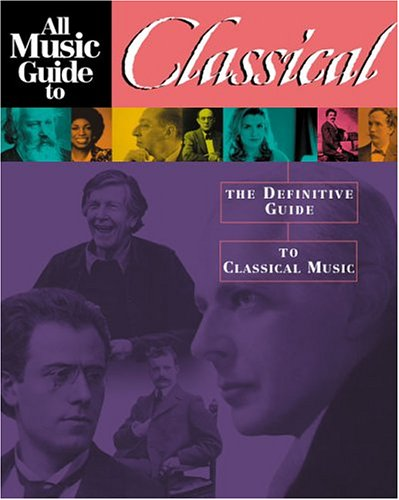 9781566252461: All Music Guide To Classical Music: The Definitive Guide To Classical Music