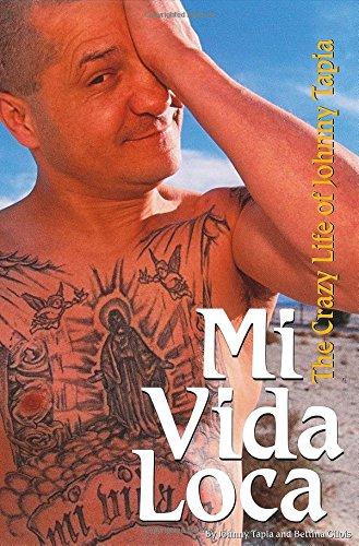 Mi Vida Loca: The Crazy Life of Johnny Tapia: Tapia, Johnny; Gilois, Bettina