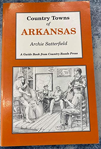 Country Towns of Arkansas (1566261058) by Archie Satterfield