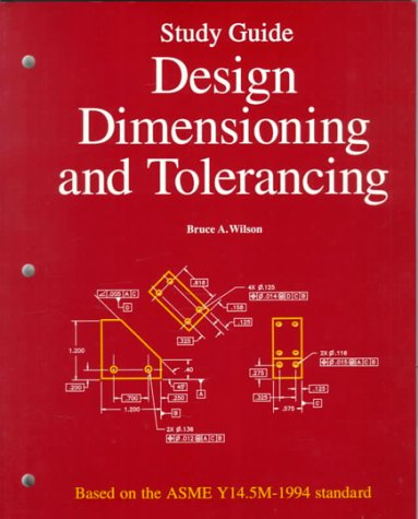 Design Dimensioning and Tolerancing (Study Guide): Bruce A. Wilson