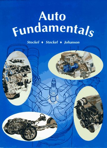 Auto Fundamentals: How and Why of the Design, Construction, and Operation of Automobiles. Applicable to All Makes and Models (1566371384) by Martin W. Stockel; Martin T. Stockel; Chris Johanson