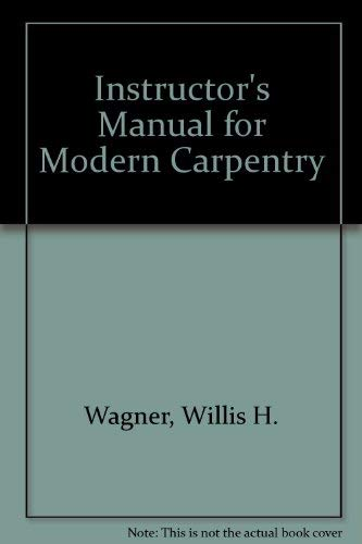Instructor's Manual for Modern Carpentry (9781566372008) by Wagner, Willis H.; Smith, Howard Bud; Kopf, Michael B.