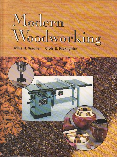 Modern Woodworking: Tools, Materials, and Processes: Willis H. Wagner,