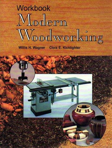 Modern Woodworking Workbook: Tools, Materials, and Processes (1566372216) by Wagner, Willis H.