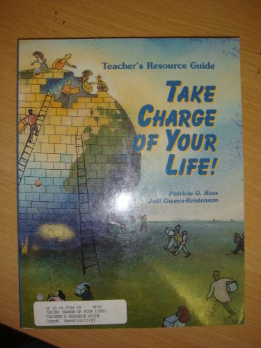 Take Charge of Your Life: Teacher's Resource Guide: Ross, Patricia G.; Owens-Kristenson, Jodi