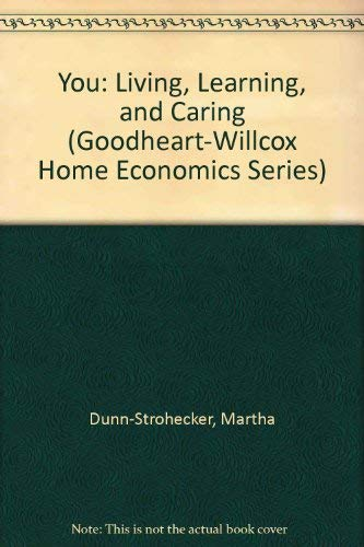 You: Living, Learning, and Caring (Goodheart-Willcox Home Economics Series): Martha Dunn-Strohecker...