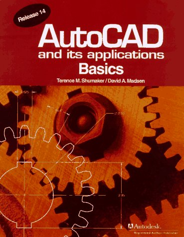 AutoCAD and Its Applications: Basics Release 14 (156637409X) by David A. Madsen; Terence M. Shumaker
