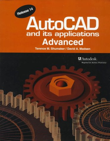 Autocad and Its Applications: Advanced : Release 14 : Windows (1566374146) by Terence M. Shumaker; David A. Madsen
