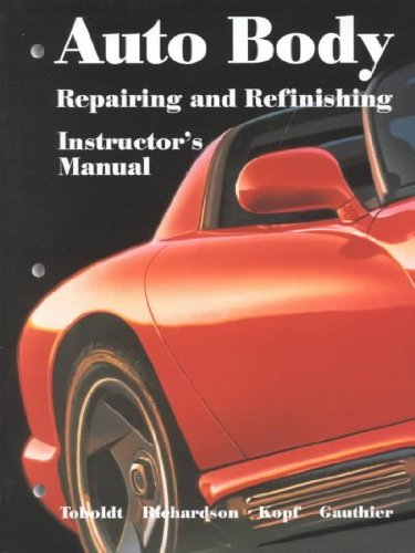 Auto Body Repairing and Refinishing Instructor's Manual (1566375894) by William K. Toboldt; Terry L. Richardson; Michael B. Kopf; W. Scott Gauthier