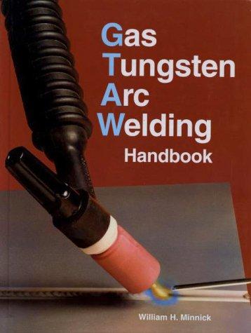 Gas Tungsten Arc Welding Handbook: William H. Minnick