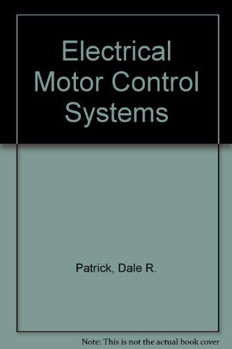 Electrical Motor Control Systems: Electronic and Digital: Dale R. Patrick,