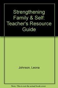 Strengthening Family & Self: Teacher's Resource Guide: Johnson, Leona