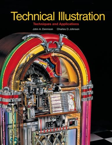 Technical Illustration: Techniques and Applications: John A. Dennison,