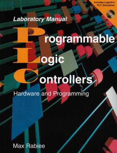 Programmable Logic Controllers: Laboratory Manual: Max Rabiee