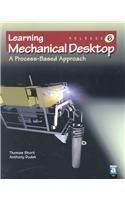 Mechanical Desktop Release 6: A Process-Based Approach: Thomas Short, Anthony Dudek
