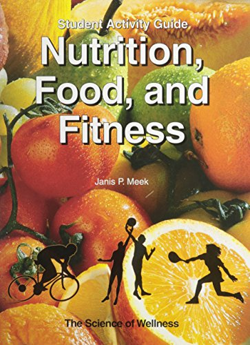 Nutrition, Food, and Fitness: Student Activity Book: Janis P. Meek