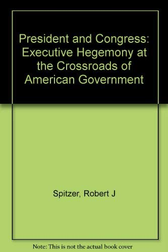 9781566390163: President and Congress: Executive Hegemony at the Crossroads of American Government