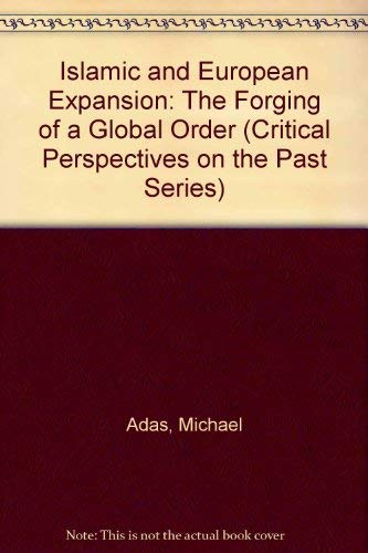 Islamic and European Expansion: The Forging of: Adas, Michael