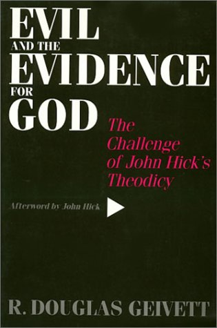 Evil and the Evidence for God: The Challenge of John Hick?s Theodicy: Geivett, R.