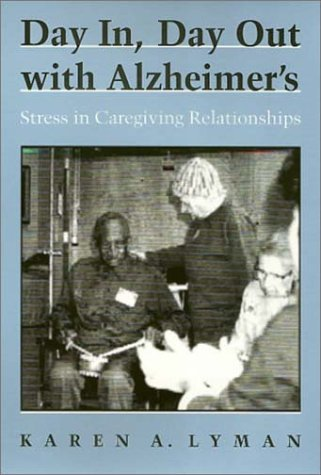 9781566390972: Day In, Day Out with Alzheimer's: Stress in Caregiving Relationships (Health Society And Policy)