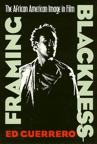 Framing Blackness: The African American Image in: Ed Guerrero