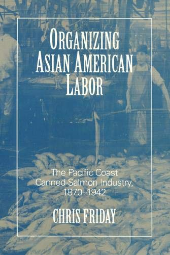 9781566391399: Organizing Asian American Labor: The Pacific Coast Canned-Salmon Industry, 1870-1942 (Asian American History & Cultu)