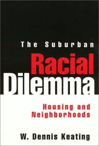 The Suburban Racial Dilemma: Housing and Neighborhoods: Keating, W.
