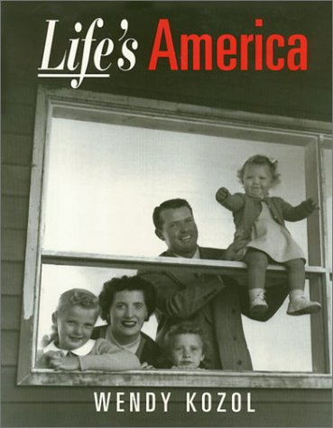 Life's America: Family and Nation in Postwar Photojournalism: Kozol, Wendy