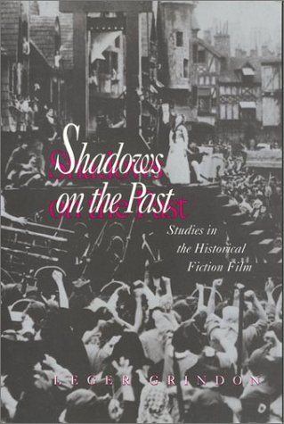 Shadows on the Past: Studies in the Historical Fiction Film (Culture And The Moving Image): Grindon...