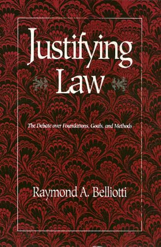 Justifying Law: The Debate over Foundations, Goals, and Methods: Raymond Belliotti